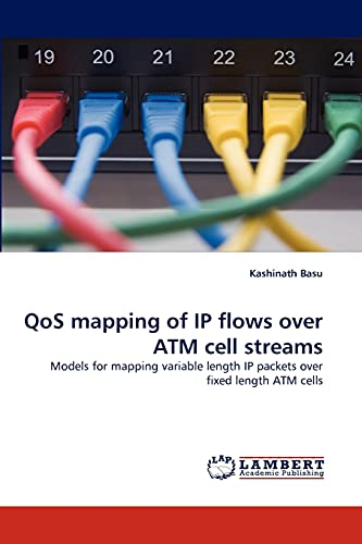 Qos Mapping of IP Flows Over ATM Cell Streams (Paperback): Kashinath Basu