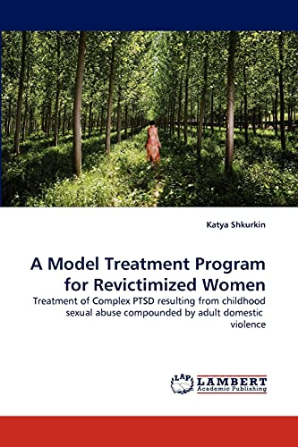 9783843365147: A Model Treatment Program for Revictimized Women: Treatment of Complex PTSD resulting from childhood sexual abuse compounded by adult domestic violence