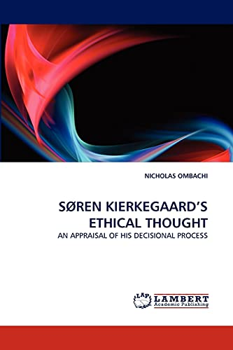 9783843365376: SØREN KIERKEGAARD'S ETHICAL THOUGHT: AN APPRAISAL OF HIS DECISIONAL PROCESS
