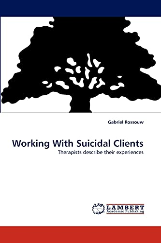 Working With Suicidal Clients: Therapists describe their experiences: Gabriel Rossouw