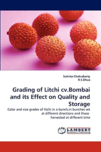 9783843365697: Grading of Litchi cv.Bombai and its Effect on Quality and Storage: Color and size grades of litchi in a bunch,in bunches set at different directions and those harvested at different time