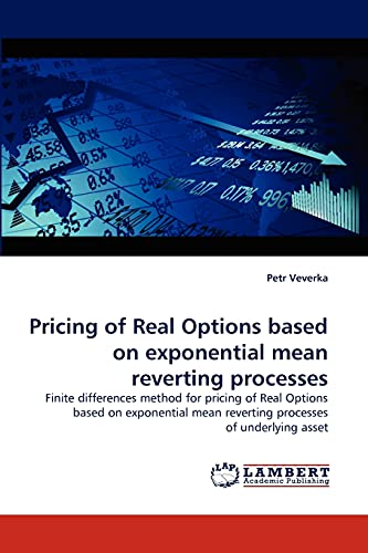 9783843365710: Pricing of Real Options based on exponential mean reverting processes: Finite differences method for pricing of Real Options based on exponential mean reverting processes of underlying asset