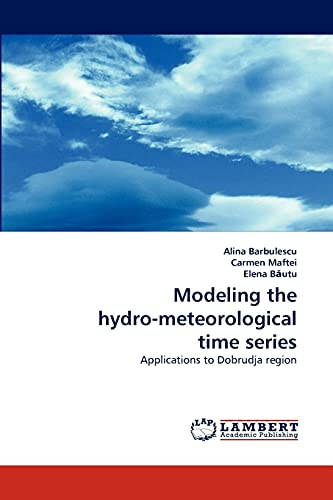 9783843365789: Modeling the hydro-meteorological time series: Applications to Dobrudja region