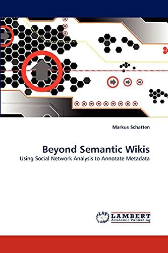 Beyond Semantic Wikis: Using Social Network Analysis to Annotate Metadata: Markus Schatten