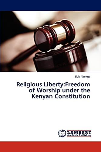 Religious Liberty: Freedom of Worship Under the Kenyan Constitution: Elvis Abenga