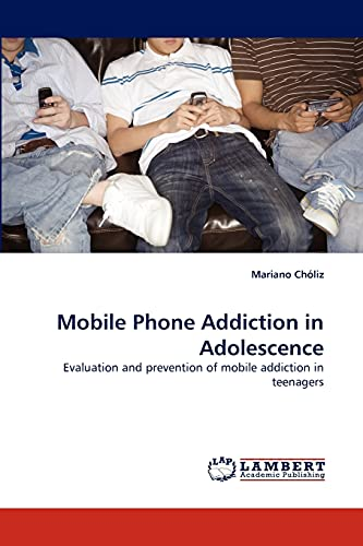 9783843367660: Mobile Phone Addiction in Adolescence: Evaluation and prevention of mobile addiction in teenagers