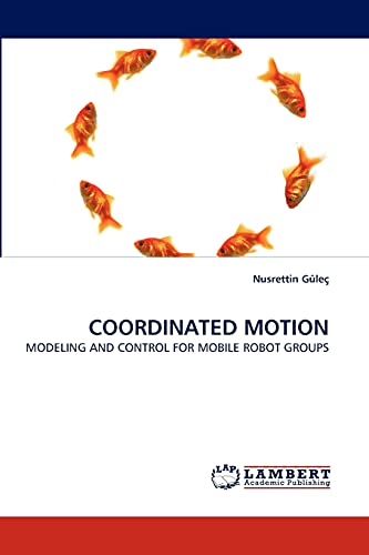 9783843367943: COORDINATED MOTION: MODELING AND CONTROL FOR MOBILE ROBOT GROUPS