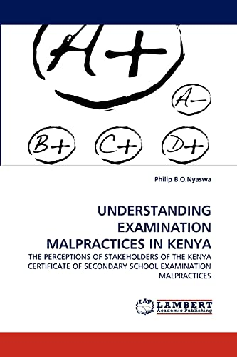 9783843368414: UNDERSTANDING EXAMINATION MALPRACTICES IN KENYA: THE PERCEPTIONS OF STAKEHOLDERS OF THE KENYA CERTIFICATE OF SECONDARY SCHOOL EXAMINATION MALPRACTICES