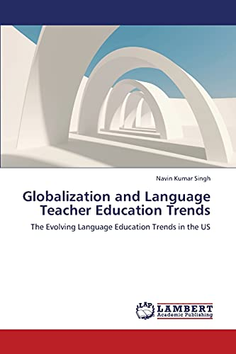 9783843368858: Globalization and Language Teacher Education Trends: The Evolving Language Education Trends in the US