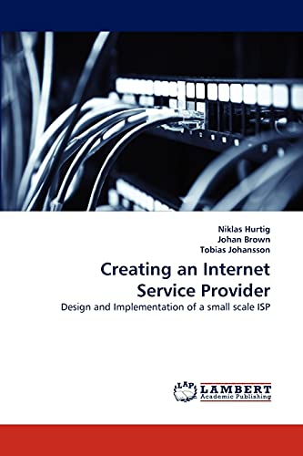 Creating an Internet Service Provider: Design and Implementation of a small scale ISP: Niklas ...