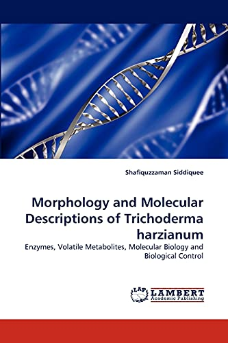 9783843369220: Morphology and Molecular Descriptions of Trichoderma harzianum: Enzymes, Volatile Metabolites, Molecular Biology and Biological Control