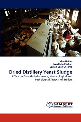 9783843369831: Dried Distillery Yeast Sludge: Effect on Growth Performance, Hematological and Pathological Aspects of Broilers