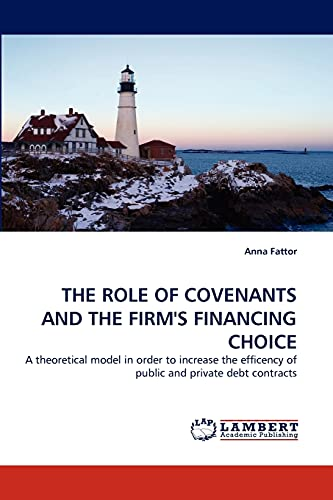 9783843370219: THE ROLE OF COVENANTS AND THE FIRM'S FINANCING CHOICE: A theoretical model in order to increase the efficency of public and private debt contracts