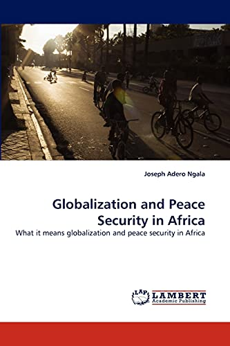 Globalization and Peace Security in Africa: Joseph Adero Ngala