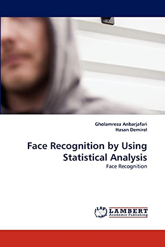 9783843370684: Face Recognition by Using Statistical Analysis: Face Recognition