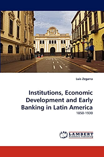 9783843370851: Institutions, Economic Development and Early Banking in Latin America: 1850-1930