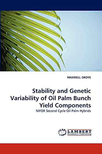 Stability and Genetic Variability of Oil Palm Bunch Yield Components (Paperback): MAXWELL OKOYE