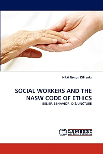 Social Workers and the Nasw Code of Ethics: Nikki Nelson DiFranks