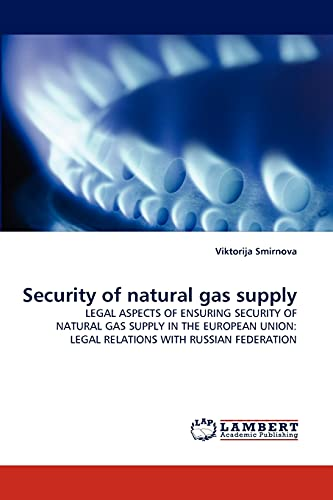 9783843371117: Security of natural gas supply: LEGAL ASPECTS OF ENSURING SECURITY OF NATURAL GAS SUPPLY IN THE EUROPEAN UNION: LEGAL RELATIONS WITH RUSSIAN FEDERATION