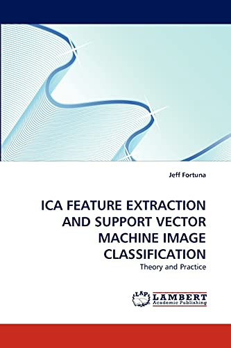 Ica Feature Extraction and Support Vector Machine Image Classification: Jeff Fortuna