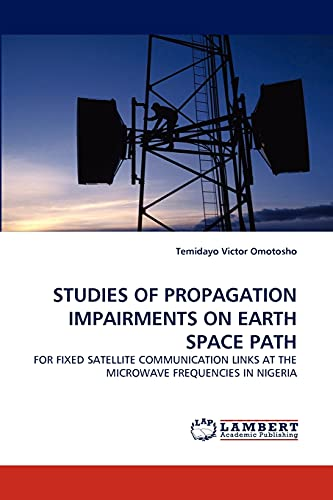 9783843371315: STUDIES OF PROPAGATION IMPAIRMENTS ON EARTH SPACE PATH: FOR FIXED SATELLITE COMMUNICATION LINKS AT THE MICROWAVE FREQUENCIES IN NIGERIA