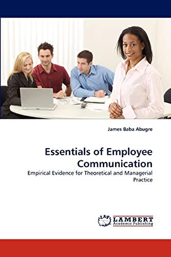 Essentials of Employee Communication: Empirical Evidence for Theoretical and Managerial Practice: ...