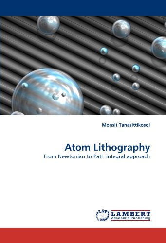 9783843371964: Atom Lithography: From Newtonian to Path integral approach