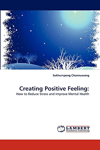 9783843372121: Creating Positive Feeling:: How to Reduce Stress and Improve Mental Health