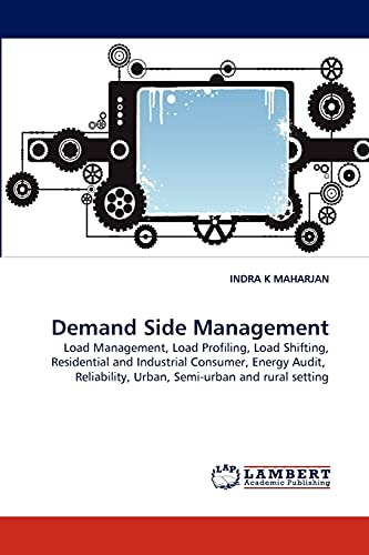 9783843372169: Demand Side Management: Load Management, Load Profiling, Load Shifting, Residential and Industrial Consumer, Energy Audit, Reliability, Urban, Semi-urban and rural setting