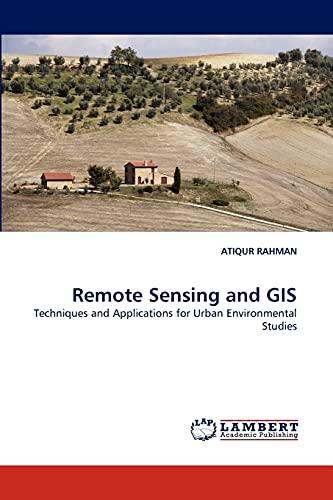 Remote Sensing and GIS: Techniques and Applications for Urban Environmental Studies: ATIQUR RAHMAN