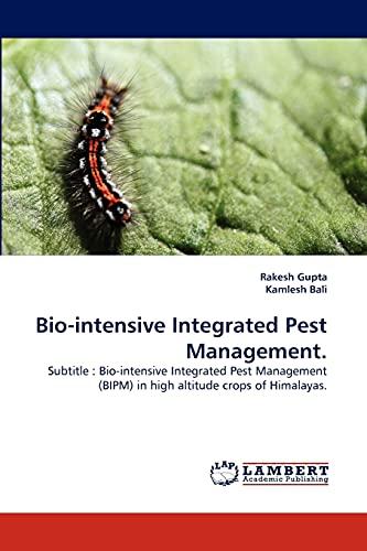 Bio-Intensive Integrated Pest Management. (Paperback): Rakesh Gupta, Kamlesh Bali