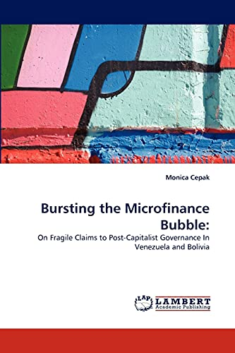 Bursting the Microfinance Bubble:: On Fragile Claims to Post-Capitalist Governance In Venezuela and...