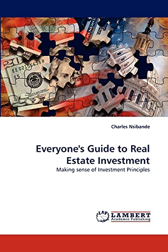 Everyone's Guide to Real Estate Investment: Making sense of Investment Principles: Charles ...
