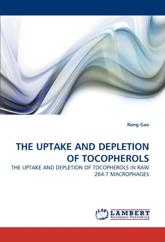 9783843374125: THE UPTAKE AND DEPLETION OF TOCOPHEROLS: THE UPTAKE AND DEPLETION OF TOCOPHEROLS IN RAW 264.7 MACROPHAGES