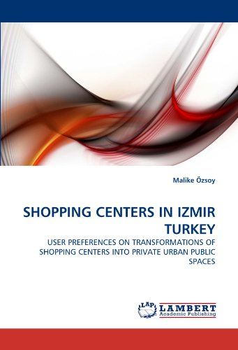 9783843374262: SHOPPING CENTERS IN IZMIR TURKEY: USER PREFERENCES ON TRANSFORMATIONS OF SHOPPING CENTERS INTO PRIVATE URBAN PUBLIC SPACES