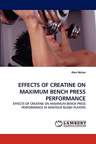 9783843374743: EFFECTS OF CREATINE ON MAXIMUM BENCH PRESS PERFORMANCE: EFFECTS OF CREATINE ON MAXIMUM BENCH PRESS PERFORMANCE IN AMATEUR RUGBY PLAYERS