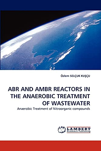 9783843374811: ABR AND AMBR REACTORS IN THE ANAEROBIC TREATMENT OF WASTEWATER: Anaerobic Treatment of Nitroorganic compounds