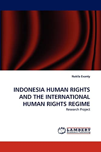 9783843374842: INDONESIA HUMAN RIGHTS AND THE INTERNATIONAL HUMAN RIGHTS REGIME: Research Project