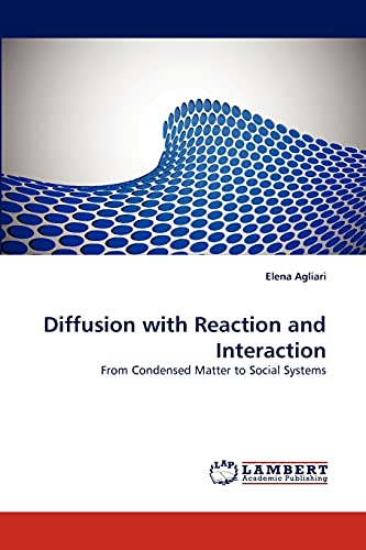 Diffusion with Reaction and Interaction: From Condensed Matter to Social Systems: Elena Agliari