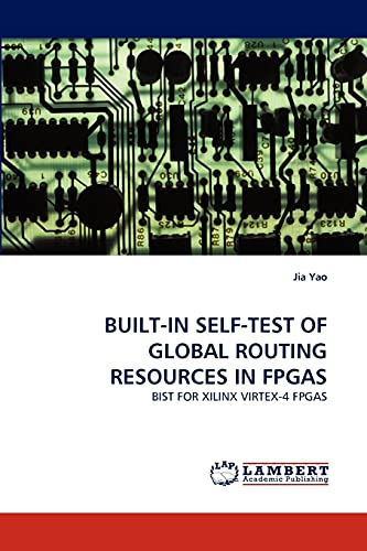 BUILT-IN SELF-TEST OF GLOBAL ROUTING RESOURCES IN FPGAS: BIST FOR XILINX VIRTEX-4 FPGAS: Jia Yao