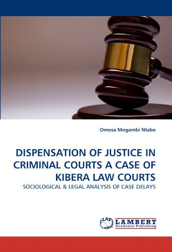 9783843375245: DISPENSATION OF JUSTICE IN CRIMINAL COURTS A CASE OF KIBERA LAW COURTS: SOCIOLOGICAL & LEGAL ANALYSIS OF CASE DELAYS