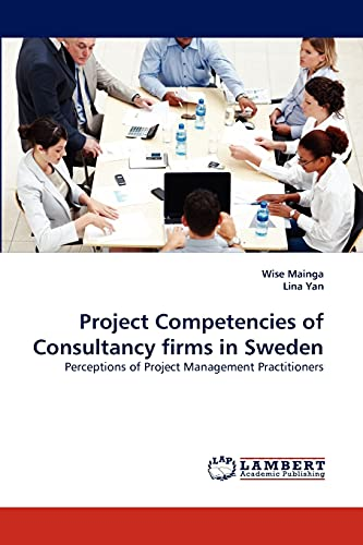 Project Competencies of Consultancy Firms in Sweden (Paperback): Wise Mainga, Lina Yan