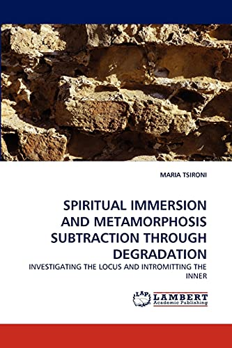 Spiritual Immersion and Metamorphosis Subtraction Through Degradation: Investigating the Locus and Intromitting the Inner