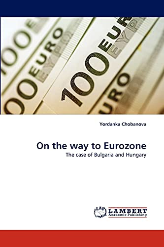 On the way to Eurozone: The case of Bulgaria and Hungary: Yordanka Chobanova