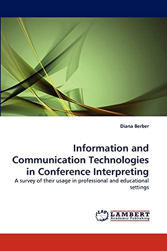 9783843375948: Information and Communication Technologies in Conference Interpreting: A survey of their usage in professional and educational settings