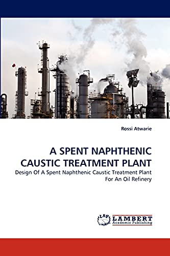 A Spent Naphthenic Caustic Treatment Plant: Rossi Atwarie