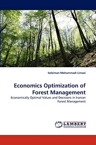 Economics Optimization of Forest Management: Economically Optimal Values and Decisions in Iranian ...