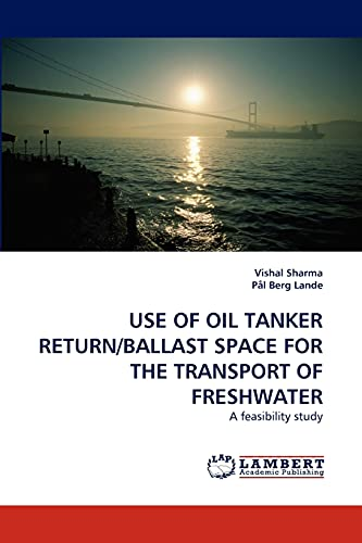 9783843378062: USE OF OIL TANKER RETURN/BALLAST SPACE FOR THE TRANSPORT OF FRESHWATER: A feasibility study