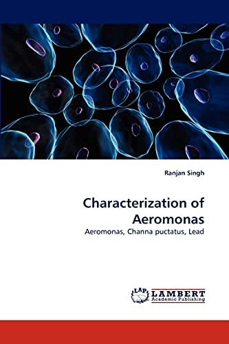 9783843378185: Characterization of Aeromonas: Aeromonas, Channa puctatus, Lead