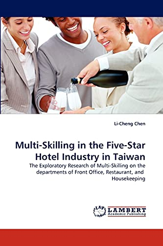 9783843378994: Multi-Skilling in the Five-Star Hotel Industry in Taiwan: The Exploratory Research of Multi-Skilling on the departments of Front Office, Restaurant, and Housekeeping